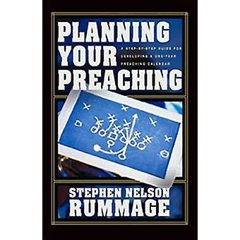 Planning Your Preaching - A Step-By-Step Guide for Developing a One-Ye