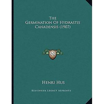 The Germination of Hydrastis Canadensis (1907) by Henri Hus - 9781167