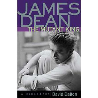 James Dean - the Mutant King - A Biography by David Dalton - 978155652