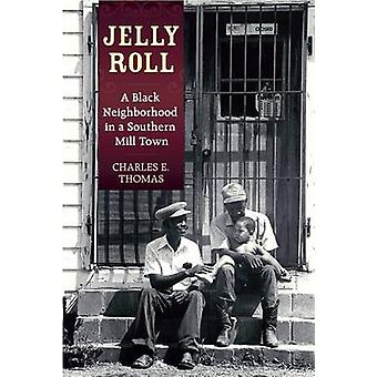 Jelly Roll - A Black Neighborhood in a Southern Mill Town by Charles E