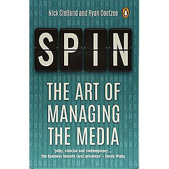 Spin - The Art Of Managing The Media by Spin - The Art Of Managing The