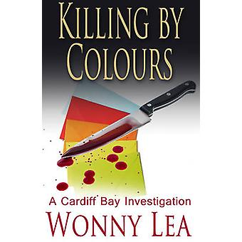 Killing by Colours - A Cardiff Bay Investigation by Wonny Lea - 978178