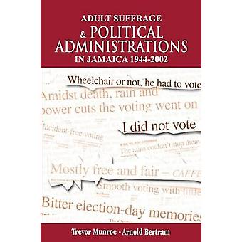 Adult Suffrage and Political Administration in Jamaica - 1944-2002 - A