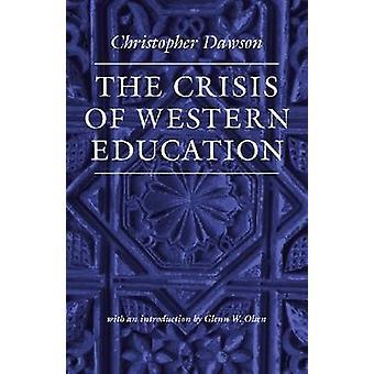 The Crisis of Western Education by Christopher Dawson - Glenn W. Olse