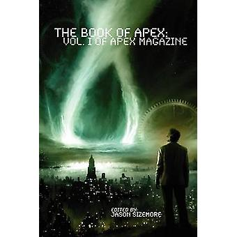 The Book of Apex Volume 1 of Apex Magazine by Sizemore & Jason