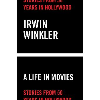 Life in Movies by Irwin Winkler