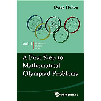 First Step To Mathematical Olympiad Problems A by Derek Holton