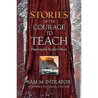 Stories of the Courage to Teach - Honoring the Teacher's Heart by Sam