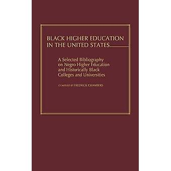 Black Higher Education in the United States A Selected Bibliography on Negro Higher Education and Historically Black Colleges and Universities by Chambers & Fredrick
