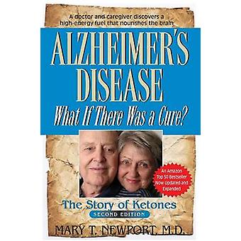 Alzheimers Disease What If There Was a Cure The Story of Ketones by Newport & Mary T.