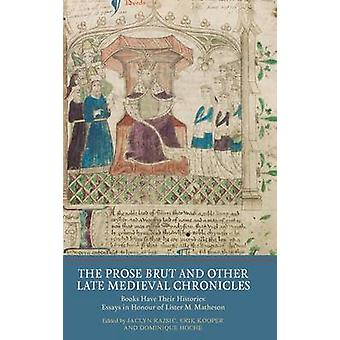 Prose Brut and Other Late Medieval Chronicles Books Have Their Histories. Essays in Honour of Lister M. Matheson by Rajsic & Jaclyn