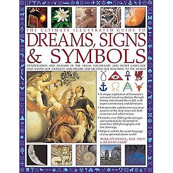 Ultimate Illustrated Guide to Dreams Signs amp Symbols by Richard Raje amp Craze Mark amp Airey O Connell