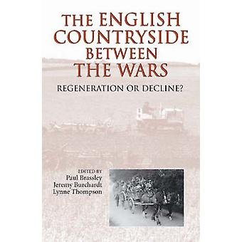 The English Countryside between the Wars  Regeneration or Decline by Brassley & PaulBurchardt & JeremyThompson & Lynne