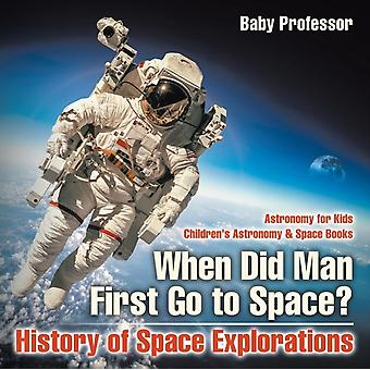 When Did Man First Go to Space History of Space Explorations  Astronomy for Kids   Childrens Astronomy  Space Books by Baby Professor