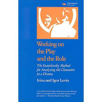 Working on the Play and the Role The Stanislavsky Method for Analyzing the Characters in a Drama by Levin & Irina