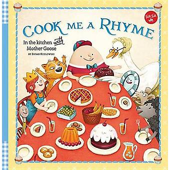 Cook Me a Rhyme - In the Kitchen with Mother Goose by Bryan Kozlowski