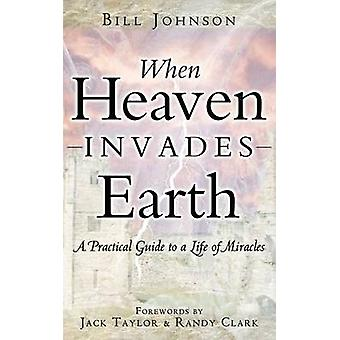 When Heaven Invades Earth by Johnson & Bill