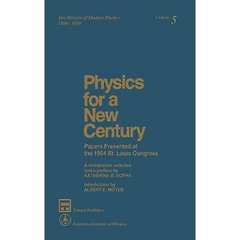Physics for a New Century Papers Präsentiert auf dem St. Louis Congress 1904 von Sopka & Katherine R.