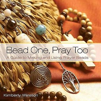 Bead One Pray Too A Guide to Making and Using Prayer Beads by Winston & Kimberly