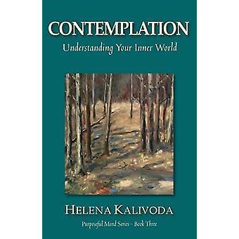 Contemplation Understanding Your Inner World Purposeful Mind Series  Book Three by Kalivoda & Helena
