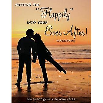 Putting the Happily Into Your Ever After Workbook by Wright & Ed & Angie