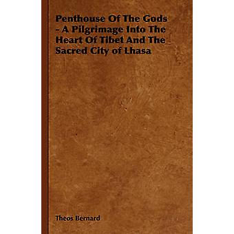 Penthouse of the Gods  A Pilgrimage into the Heart of Tibet and the Sacred City of Lhasa by Bernard & Theos