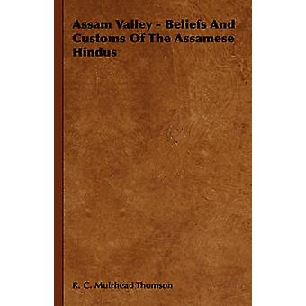 Assam Valley  Beliefs and Customs of the Assamese Hindus by Thomson & R. C. Muirhead
