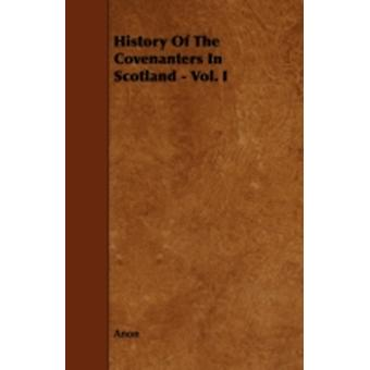 History of the Covenanters in Scotland  Vol. I by Anon