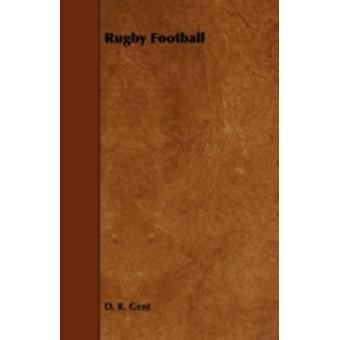 Rugby Football by Gent & D. R.