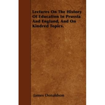 Lectures On The History Of Education In Prussia And England And On Kindred Topics. by Donaldson & James