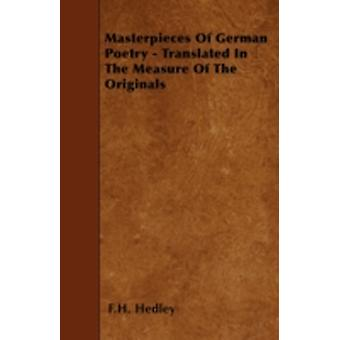 Masterpieces Of German Poetry  Translated In The Measure Of The Originals by Hedley & F.H.