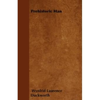 Prehistoric Man by Duckworth & Wynfrid Laurence