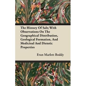 The History Of Salt With Observations On The Geographical Distribution Geological Formation And Medicinal And Dietetic Properties by Boddy & Evan Marlett
