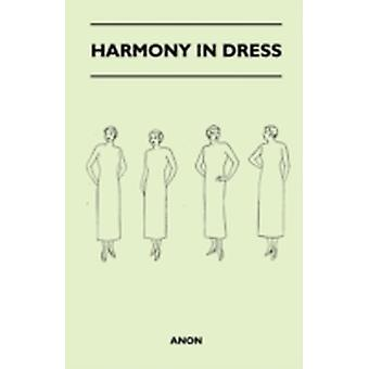 Harmony In Dress  The Charm Of Beautiful Clothes Good Taste In Dress Dress Foundations Line In Figure And Dress Colour Its Theory And Application Fabrics And Their Adaptability Clothes Suitabi by Anon