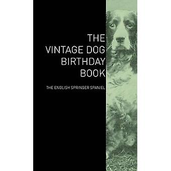 The Vintage Dog Birthday Book  The English Springer Spaniel by Various