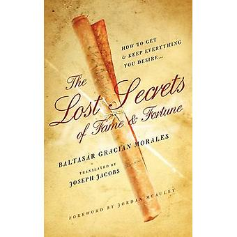 The Lost Secrets of Fame and Fortune How to Get  And Keep  Everything You Desire by McAuley & Jordan