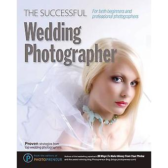 The Successful Wedding Photographer by Photopreneur & The Editors of