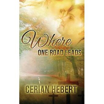 Where One Road Leads by Hebert & Cerian