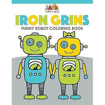 Iron Grins Funny Robot Coloring Book by Activity Attic Books