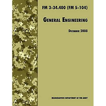 General Engineering The Official U.S. Army Field Manual FM 334.400 FM 5104 2008 revision by U.S. Department of the Army
