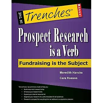 Prospect Research Is a Verb Fundraising Is the Subject by Hancks & Meredith