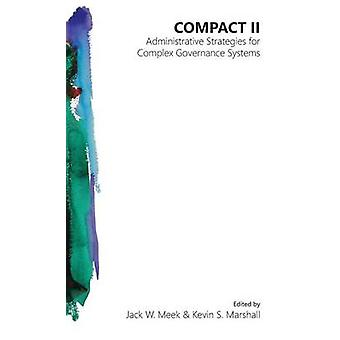Compact II Administrative Strategies for Complex Governance Systems by Meek & Jack W.