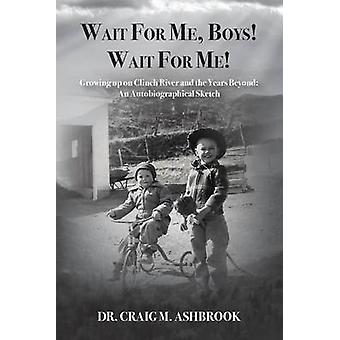 Wait for Me Boys Wait for Me Growing up on Clinch River and the Years Beyond An Autobiographical Sketch by Ashbrook & Dr Craig M