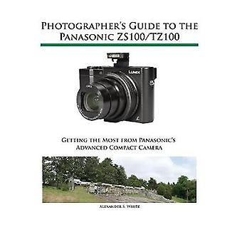 Photographers Guide to the Panasonic ZS100TZ100 by White & Alexander S.