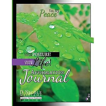Change Your Posture Change Your LIFE Affirmation Journal Vol. 3 Peace by Williams & D Nicole