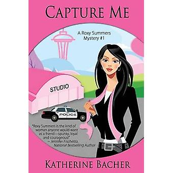 Capture Me by Bacher & Katherine