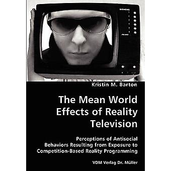 The Mean World Effects of Reality Television Perceptions of Antisocial Behaviors Resulting from Exposure to CompetitionBased Reality Programming by Barton & Kristin M.