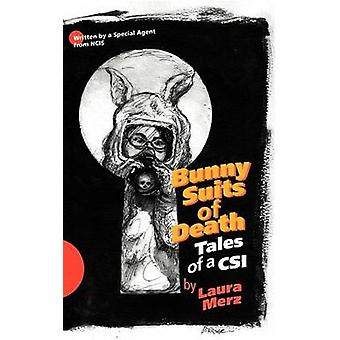 Bunny Suits of Death Tales of a Csi by Merz & Laura A.