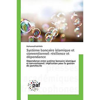 Systme bancaire islamique et conventionnel rsilience et dpendance by Fakhfekh Mohamed