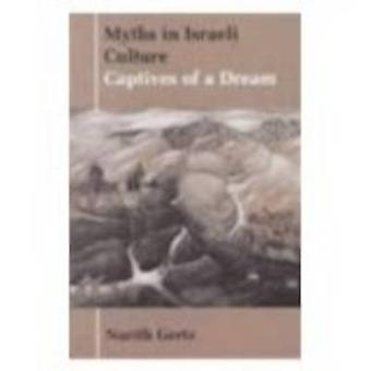 Myths in Israeli Culture - Captives of a Dream by Nurith Gertz - 97808